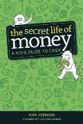 Secret Life of Money A Kids Guide to Cash