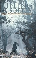Killing It Softly: A Digital Horror Fiction Anthology of Short Stories