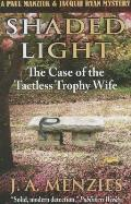 Shaded Light: The Case of the Tactless Trophy Wife: A Paul Manziuk & Jacquie Ryan Mystery