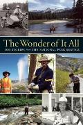 Wonder of It All 100 Stories from the National Park Service