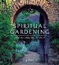 Spiritual Gardening Creating Sacred Space Outdoors