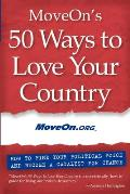 Moveons 50 Ways to Love Your Country How to Find Your Political Voice & Become a Catalyst for Change