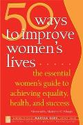 50 Ways to Improve Womens Lives The Essential Guide for Achieving Health Equality & Success for All