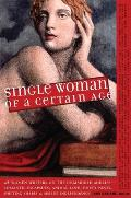 Single Woman of a Certain Age 29 Women Writers on the Unmarried Midlife Romantic Escapades Heavy Petting Empty Nests Shifting Shapes & Serene