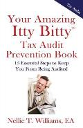 Your Amazing Itty Bitty Tax Audit Prevention Book: 15 Essential Tips to Keep from Being Audited