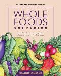 Whole Foods Companion A Guide for Adventurous Cooks Curious Shoppers & Lovers of Natural Foods