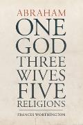 Abraham: One God, Three Wives, Five Religions
