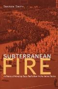 Subterranean Fire A History of Working Class Radicalism in the United States
