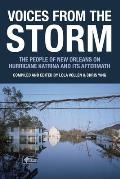 Voices from the Storm The People of New Orleans on Hurricane Katrina & Its Aftermath