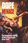 Dope Menace: The Sensational World of Drug Paperbacks, 1900-1975