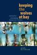 Keeping The Wolves At Bay Stories By Emerging American Writers