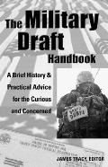 The Military Draft Handbook: A Brief History and Practical Advice for the Curious and Concerned