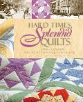 Hard Times, Splendid Quilts: A 1930s Celebration of Paper Piecing from the Kansas City Star