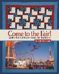 Come to the Fair!: Quilts That Celebrate State Fair Traditions