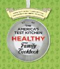 Americas Test Kitchen Healthy Family Cookbook A New Healthier Way to Cook Everything from Americas Most Trusted Test Kitchen