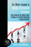 Six-Word Lessons to Build Effective Leaders: 100 Lessons to Equip Your People to Create Winning Organizations