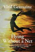 Flying Without a Net: The True Story of a Boy Who Defies All Odds and Runs Away with Cirque Du Soleil Extended Edition
