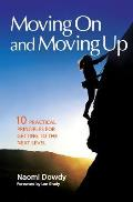 Moving on and Moving Up: 10 Practical Principles for Getting to the Next Level