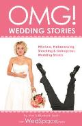 Omg! Wedding Stories: Hilarious, Embarrassing, Shocking & Outrageous Wedding Stories