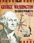 George Washington: 25 Great Projects You Can Build Yourself