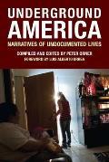 Underground America Narratives of Undocumented Lives