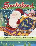 Santaland: A Bright Collection of Holiday Quilts and Crafts