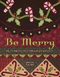 Be Merry: Quilts and Projects for Your Holiday Home