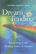 Dream Tending Awakening To The Healing Power Of Dreams