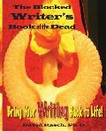 The Blocked Writer's Book of the Dead: Bring Your Writing Back to Life