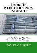 Look Up, Northern New England!: 9 Walking Tours of Towns in Vermont, New Hampshire and Vermont
