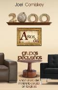 2000 Anos de Grupos Pequenos: Una Historia del Ministerio Celular En La Iglesia