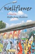 Wallflower; A Novel about Berlin at the Time of the Fall of the Wall