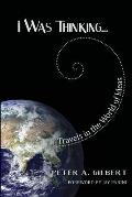 I Was Thinking...: Travels in the World of Ideas