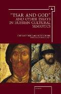 tsar and God and Other Essays in Russian Cultural Semiotics