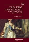 Creating the Empress: Politics and Poetry in the Age of Catherine II