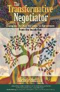 The Transformative Negotiator: Changing the Way We Come to Agreement from the Inside Out