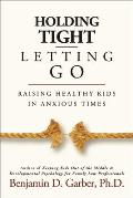 Letting Go Holding Tight Raising Healthy Children in Troubled Times