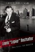 Louis Lepke Buchalter The Mobster Who Created Murder Inc