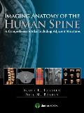 Imaging Anatomy of the Human Spine: A Comprehensive Atlas Including Adjacent Structures