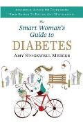 The Smart Woman's Guide to Diabetes: Authentic Advice on Everything from Eating to Dating and Motherhood
