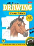 All about Drawing Horses & Pets: Learn How to Draw More Than 35 Fantastic Animals Step by Step