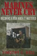Marines Never Cry: Becoming a Man When It Mattered
