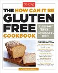 How Can It Be Gluten Free Cookbook Revolutionary Techniques Groundbreaking Recipes