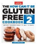How Can It Be Gluten Free Cookbook Volume 2 150 All New Ground Breaking Recipes