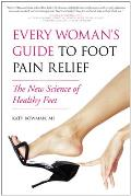 Every Womans Guide to Foot Pain Relief The New Science of Healthy Feet