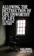 Allowing the Destruction of Life Unworthy of Life: Its Measure and Form