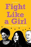 Fight Like a Girl 50 Feminists Who Changed the World
