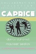 Caprice: Collected, Uncollected, & New Collaborations