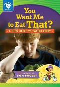 You Want Me to Eat That?: A Kids' Guide to Eating Right