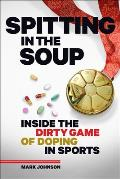 Spitting in the Soup Inside the Dirty Game of Doping in Sports